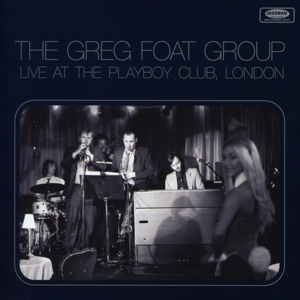 Greg Foat Group,The - Live At The Playboy Club,London
