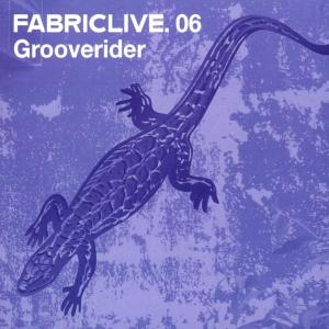Grooverider - Fabric Live 06