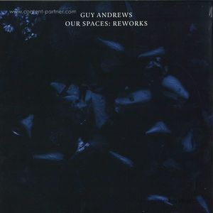 Guy Andrews - Our Spaces: Reworks (incl. Max Cooper & Ben Pearce