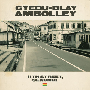 Gyedu-Blay Ambolley - 11th Street, Sekondi (2LP)