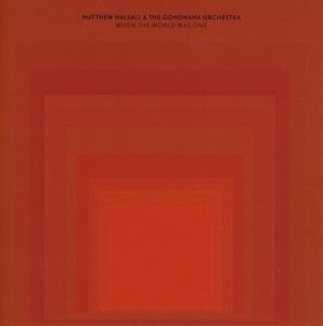 Halsall,Matthew & The Gondwana Orchestra - When The World Was One