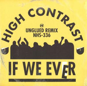 High Contrast - If We Ever (Unglued Remix) / Original Mix