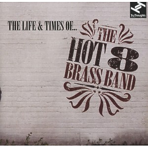 Hot 8 Brass Band - The Life & Times Of...