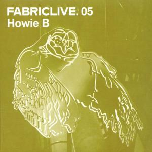 Howie B - Fabric Live 05