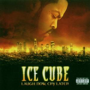 Ice Cube - Laugh Now,Cry Later