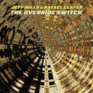 JEFF MILLS AND RAFAEL LEAFAR - THE OVERRIDE SWITCH