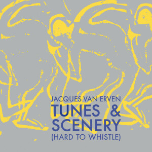 Jacques van Erven - Tunes & Scenery (Hard To Whistle)