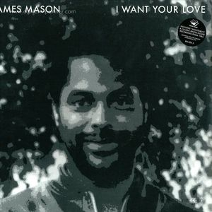James Masom - I Want Your Love (Back In!!!)