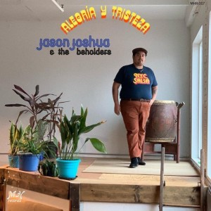 Jason Joshua & The Beholders - Alegria Y Tristeza (LP)
