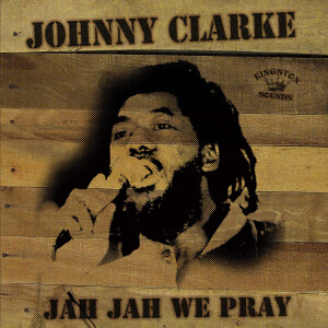 Johnny Clarke - Jah Jah We Pray