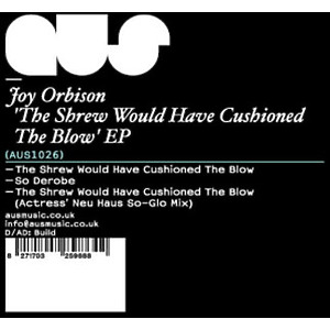 Joy Orbison - The Shrew Would Have Cushioned... (2020 Repress)