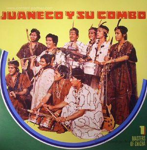 Juaneco y su Combo - Masters of Chicha Volume 1