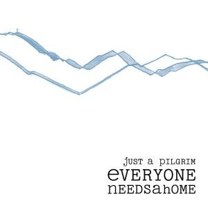 Just A Pilgrim - Everyone Needs A Home