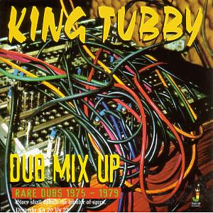 KING TUBBY - Dub Mix Up-Rare Dubs 1975-1979