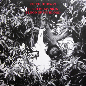 Keith Hudson - Flesh Of My Skin Blood Of My Blood (Reissue)