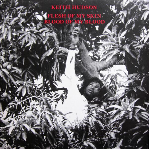 Keith Hudson - Flesh Of My Skin Blood Of My Blood (Reissue)