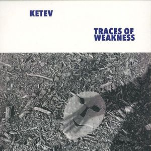 Ketev - Traces Of Weakness