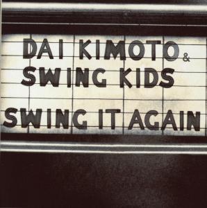 Kimoto,Dai & Swing Kids - Swing It Again