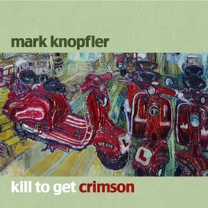 Knopfler,Mark - Kill To Get Crimson