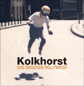 Kolkhorst - Das bisschen Hollywood