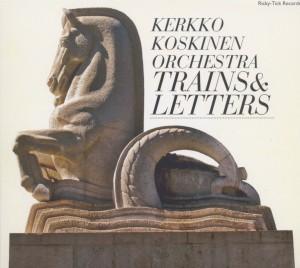 Koskinen,Kerkko Orchestra - Trains & Letters
