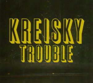 Kreisky - Trouble