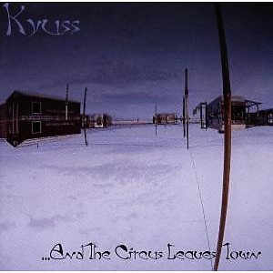 Kyuss - And The Circus Leaves Town