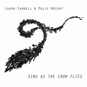 Laura Cannell & Polly Wright - Sing As The Crow Flies