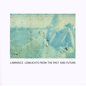 Lawrence - Lowlights From The Past And Future