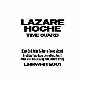 Lazare Hoche - Time Guard (East End Dubs/Jesse Perez Mix)