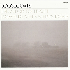 Loosegoats - Ideas For To Travel Down Death's Merry R