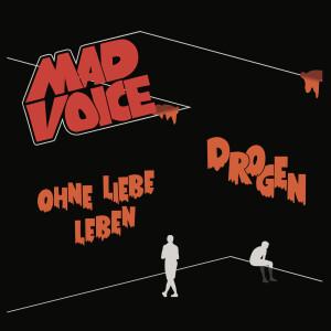 MAD VOICE - DROGEN / OHNE LIEBE LEBEN
