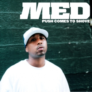 MED - Push Comes To Shove