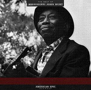 MISSISSIPPI JOHN HURT - American Epic: The Best Of Mississippi John Hurt