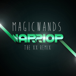 Magic Wands - Warrior (The xx Remix)