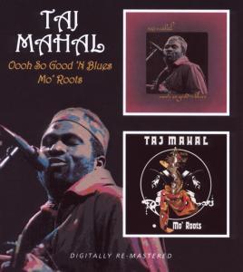 Mahal,Taj - Oooh So Good 'n Blues/Mo' Roots