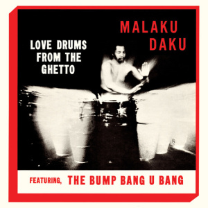 Malaku Daku - Love Drums From The Ghetto (180g Deluxe Reissue)