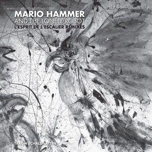 Mario Hammer and the Lonely Robot - L'esprit De L'escalier Remixes