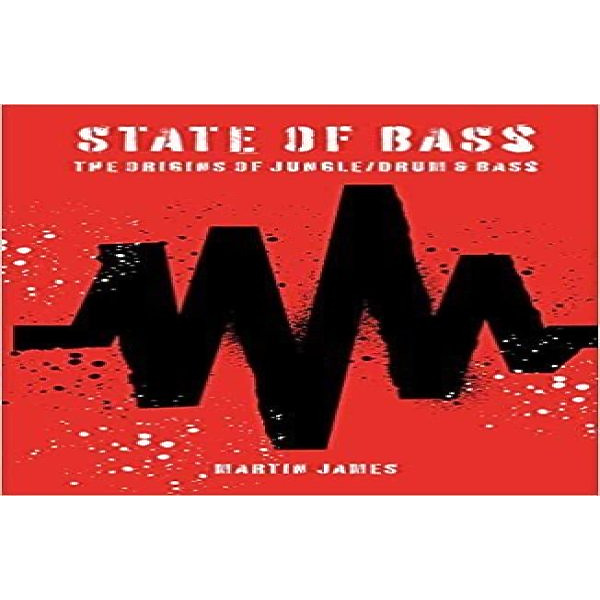 Martin James - State Of Bass: the Origins of Jungle/Drum & Bass