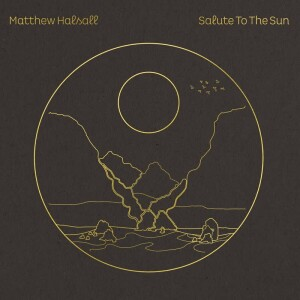 Matthew Halsall - Salute To The Sun (Ltd. Clear Vinyl 2LP)
