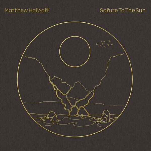 Matthew Halsall - Salute To The Sun (Ltd. Clear Vinyl 2LP)