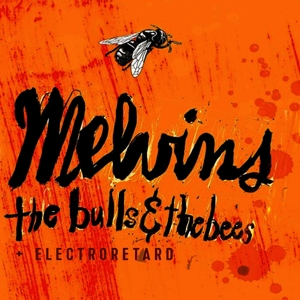 Melvins - The Bulls & The Bees/Electroretard