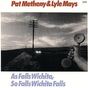 Metheny,Pat - As Falls Wichita,So Falls Wichita Falls