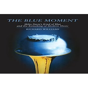Miles Davis / Richard Williams - The Blue Moment: Miles Davis' Kind Of Blue...