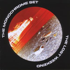 Monochrome Set,The - The Lost Weekend (Expanded Edition)