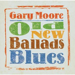 Moore,Gary - Old New Ballads Blues