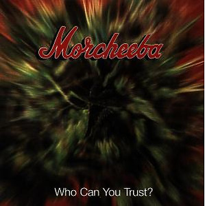 Morcheeba - Who Can You Trust?