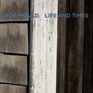 Mould,Bob - Life And Times