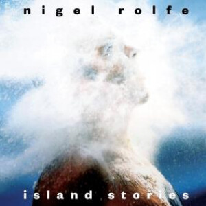NIGEL ROLFE - ISLAND STORIES