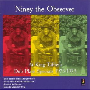 NINEY THE OBSERVER - At King Tubby's-Dub Plate Specials 1973-